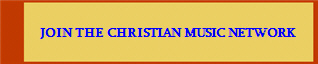 JOIN THE CHRISTIAN MUSIC NETWORK